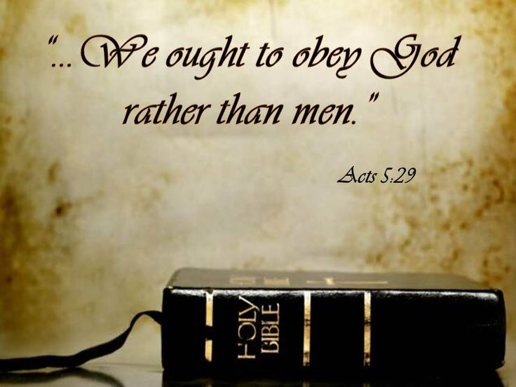 """""""...We ought to obey God rather than men."""" (Acts 5:29)"""