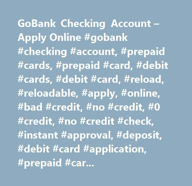 GoBank Checking Account – Apply Online #gobank #checking #account, #prepaid #cards, #prepaid #card, #debit #cards, #debit #card, #reload, #reloadable, #apply, #online, #bad #credit, #no #credit, #0 #credit, #no #credit #check, #instant #approval, #deposit, #debit #card #application, #prepaid #card #application, #online #application, #gobank, #go #bank, #gobank #cards, #gobank #debit #cards…