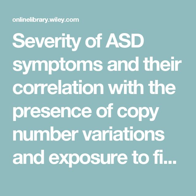 Severity of ASD symptoms and their correlation with the presence of copy number variations and exposure to first trimester ultrasound - Jane Webb - 2016 - Autism Research - Wiley Online Library