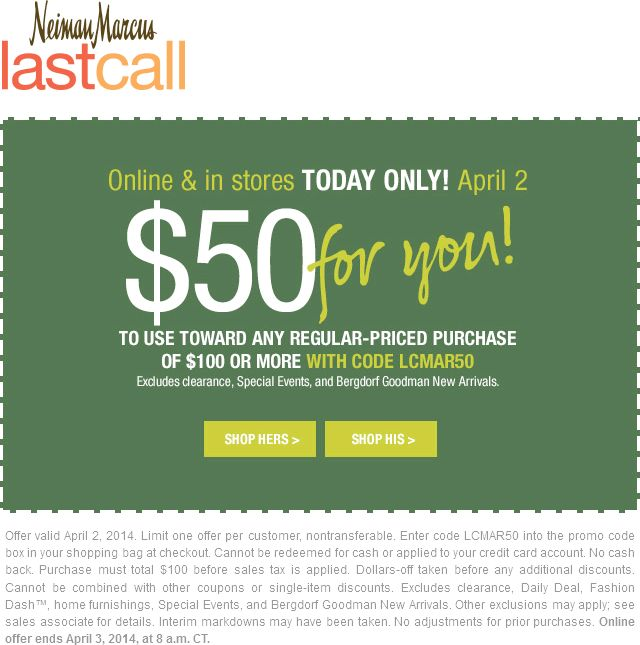 Pinned April 2nd: $50 off $100 today at Neiman Marcus #Last Call, or online via promo code LCMAR50 #coupons via The Coupons App
