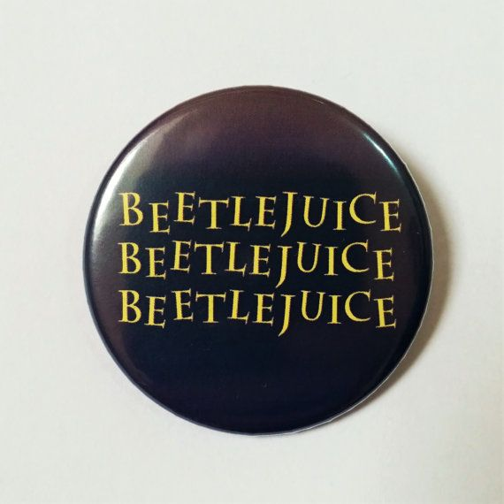 Beetlejuice Quote Button Pin Badge Funny Film Quote by LazyMice