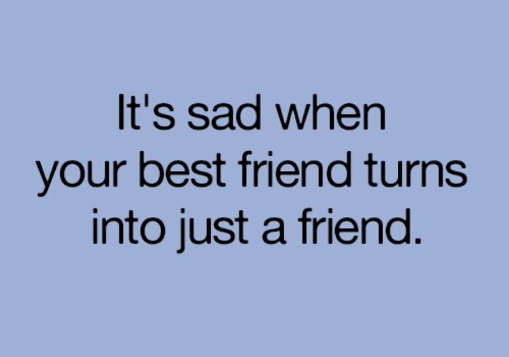 It's sadder when you loose your best friend