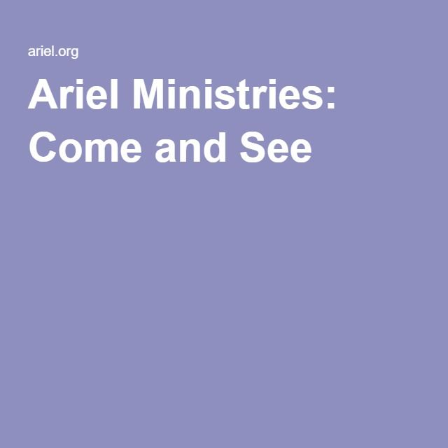 Ariel Ministries: Come and See