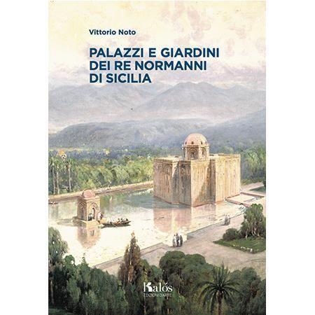 """Vittorio Noto presenta il suo libro: """"Palazzi e Giardini dei Re Normanni di Sicilia - Comunicato stampa"""
