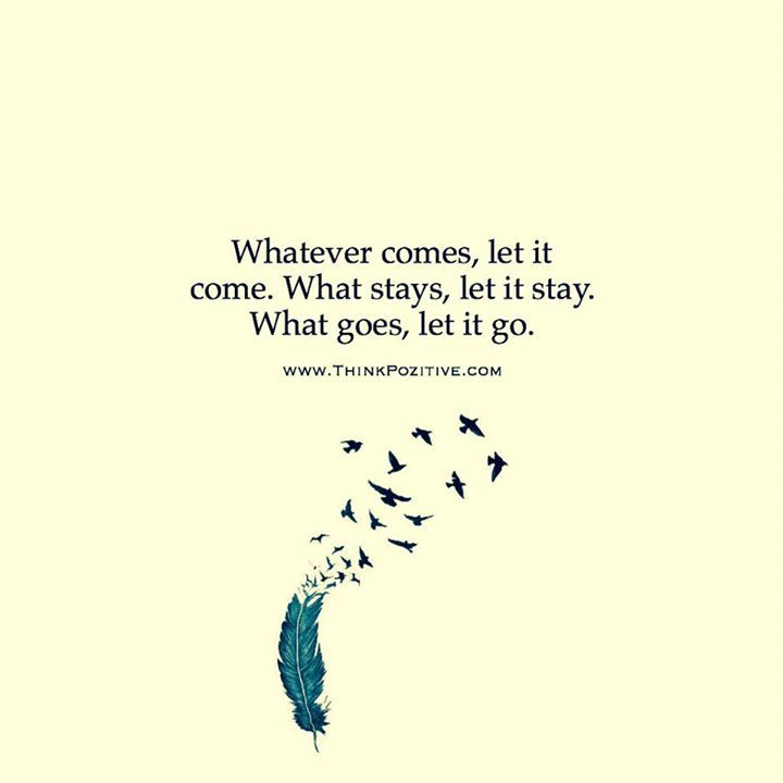 Whatever Comes Let It Come What Stays Let It Stay What Goes Let It