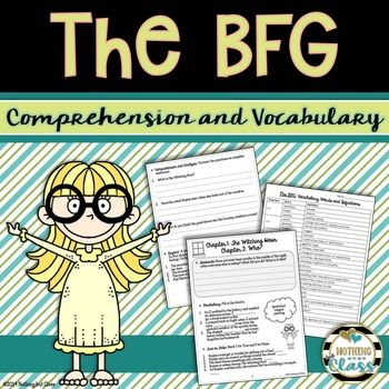 This is a 78 page comprehension guide for The BFG, by Roald Dahl. It contains comprehension and analysis questions along with vocabulary work, organized by every 2 chapters. You will find that the comprehension and analysis questions and activities are at all levels of Bloom's Taxonomy and are adaptable for a range of abilities.