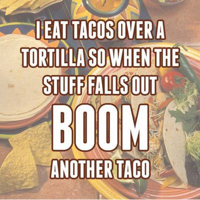 Funny Memes - [I Eat Tacos Over A Tortilla...]