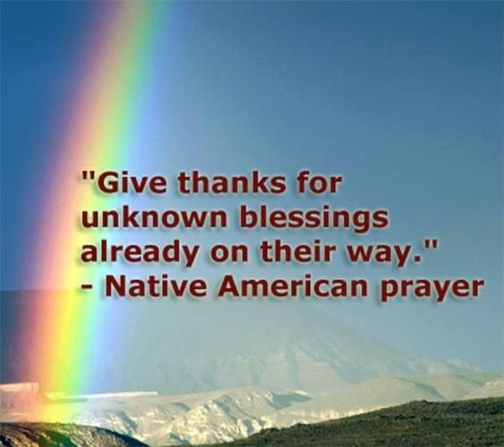 Give #thanks for unknown #blessings already on their way. Native American prayer  #prayer #nativeamerican #proverb - http://ift.tt/1oNRVdq