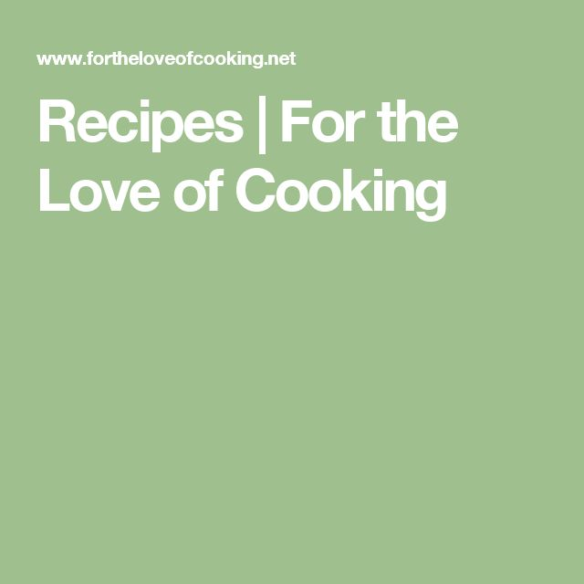 Recipes   For the Love of Cooking