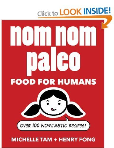 Nom Nom Paleo: Food for Humans: Over 100 Nomtastic Recipes!: Amazon.co.uk: Henry Fong, Michelle Tam: Books  Sure to be on the Christmas list of any Paleo foodie fans.