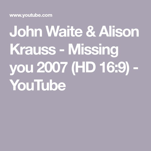 John Waite & Alison Krauss - Missing you 2007 (HD 16:9) - YouTube