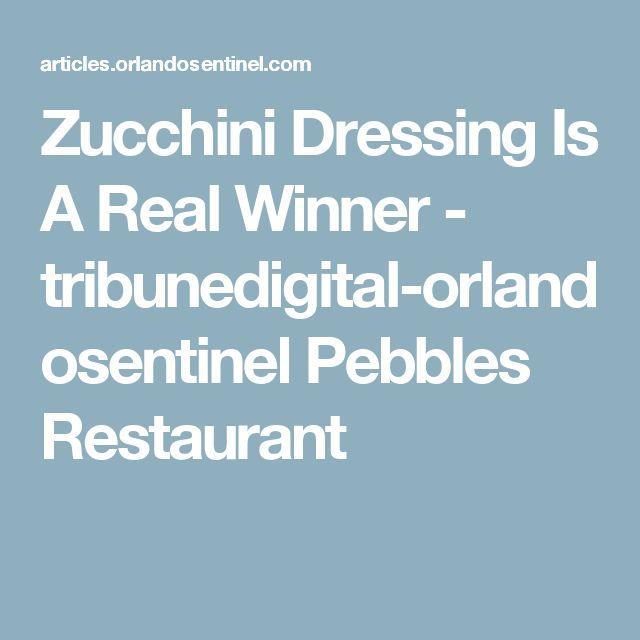 Zucchini Dressing Is A Real Winner - tribunedigital-orlandosentinel Pebbles Restaurant