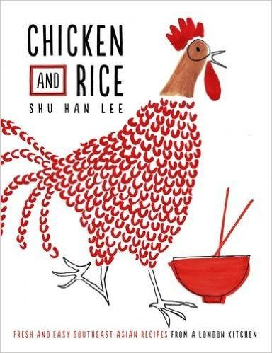 Chicken and Rice: Fresh and Easy Southeast Asian Recipes From a London Kitchen: Amazon.co.uk: Shu Han Lee: 9780241199077: Books