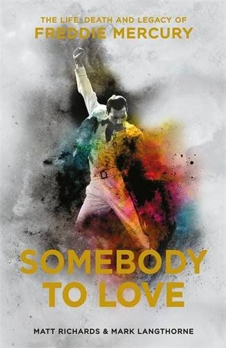Matt Richards & Mark Langthorne - Somebody to Love: The Life, Death and Legacy of Freddie Mercury