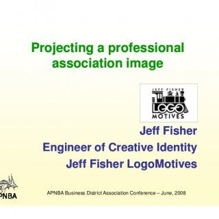 Projecting a professional association image g Jeff Fisher Engineer of Creative Identity Jeff Fisher LogoMotives APNBA Business District Association Conferen. http://slidehot.com/resources/apnba-june-2008-conference-fisher.63366/