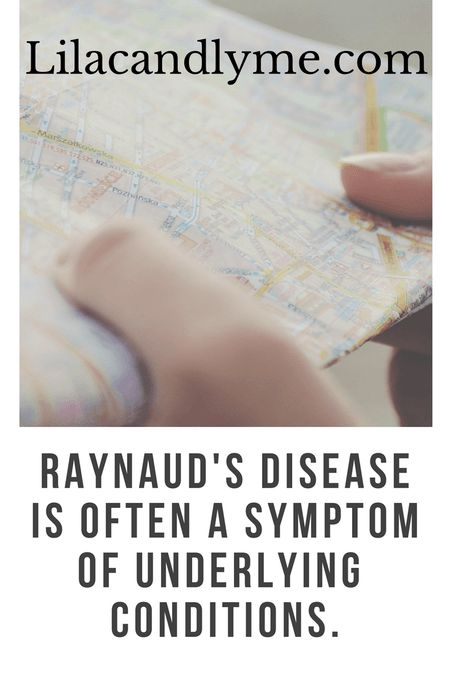 Raynaud's Disease is often a symptom of an underlying condition. Raynaud's was a portion of my diagnosis that led to my Lyme disease diagnosis. Read more on the blog Lilacandlyme.com