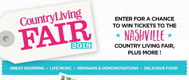Win Tickets to the Nashville Country Living Fair !           The deadline to enter is April 5th, 2018. Each perso...