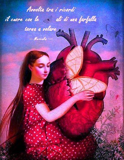 Avvolta tra i ricordi ... il cuore con le ali di una farfalla torna a volare . __ Manuela __