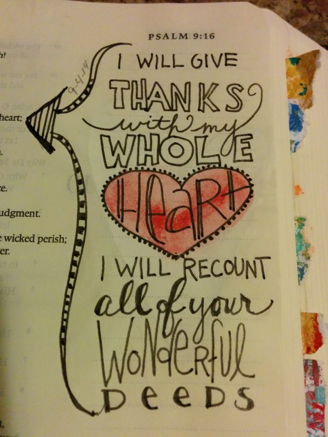 Psalm 9 - I will give thanks with my whole heart, I will recount all of your wonderful deeds. [credit to https://aworkofheart.wordpress.com/2014/09/28/day-28-of-my-30-day-challenge/]