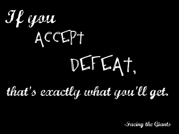 One of my favorite quotes from the movie Facing the Giants