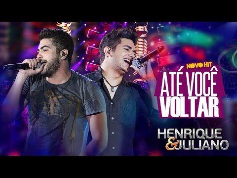 Henrique e Juliano - Até Você Voltar (DVD Ao vivo em Brasília) [Vídeo Oficial] - YouTube