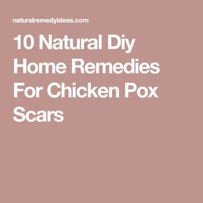 10 Natural Diy Home Remedies For Chicken Pox Scars