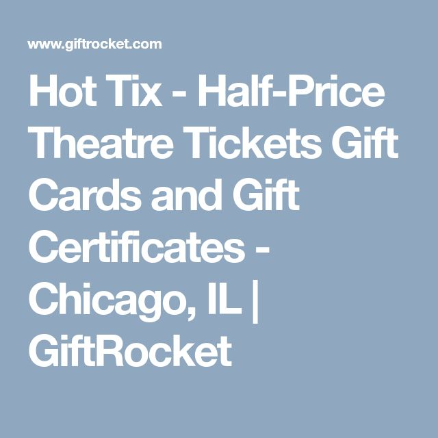 Hot Tix - Half-Price Theatre Tickets Gift Cards and Gift Certificates - Chicago, IL | GiftRocket