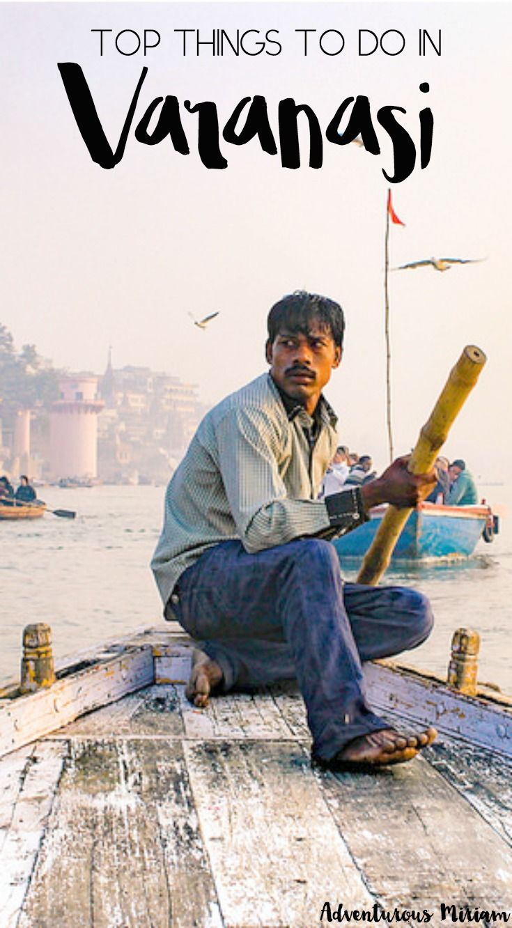 Top things to do in Varanasi, India, including boat rides at sunrise and sunset, day trips and meeting sadhus (the holy men of India).