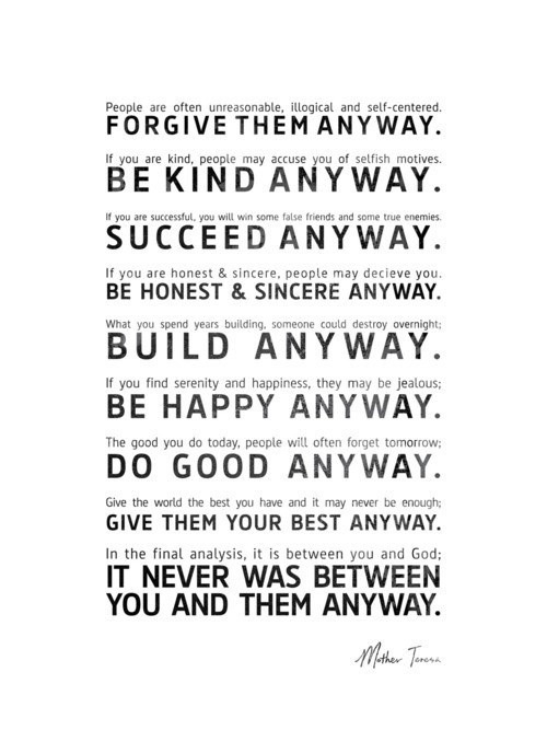Exactly...The way I am living my life..forgive and forget, and its between me and god and I know in my heart I tried..Life, Inspiration, Motherteresa, Mothers Theresa, Wisdom, Mother Teresa, Favorite Quotes, Living, Mothers Teresa