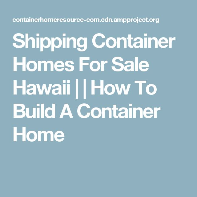 Shipping Container Homes For Sale Hawaii | | How To Build A Container Home