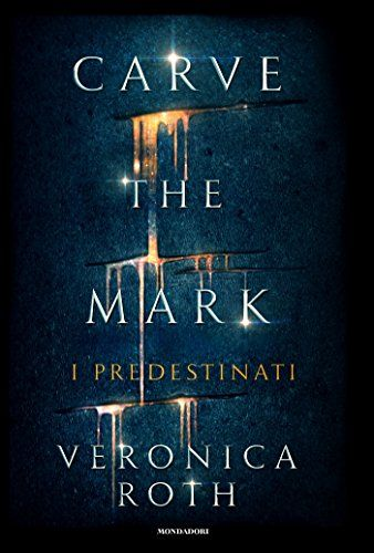 Carve+the+Mark+di+Veronica+Roth.+I+predestinati+-+Mondadori