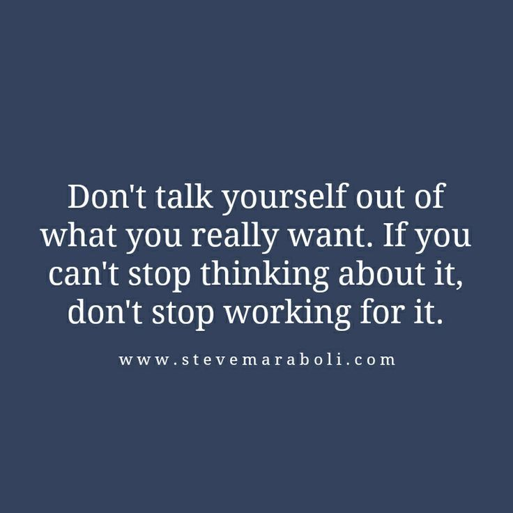 Don't talk yourself out of what you really want. If you can't stop thinking about it, don't stop working for it. @FastForward Coaching #FastForwardCoaching