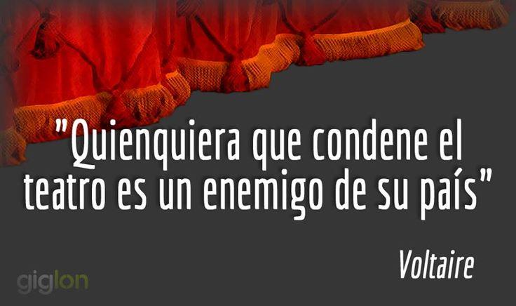 """""""Quienquiera que condene el teatro es un enemigo de su país"""", Voltaire. Frase. Teatro"""