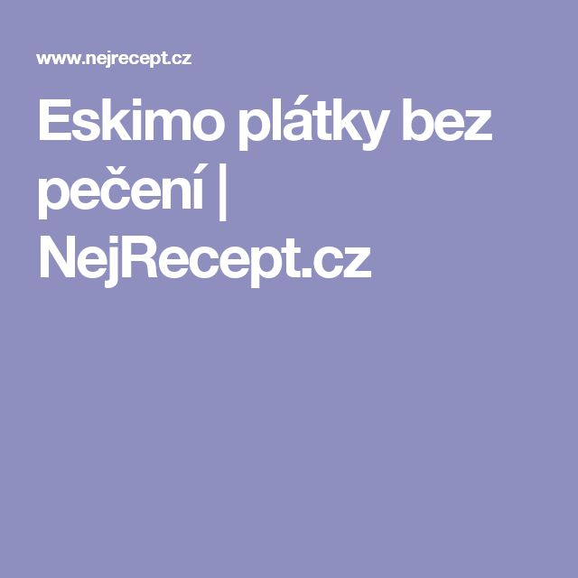 Eskimo plátky bez pečení | NejRecept.cz