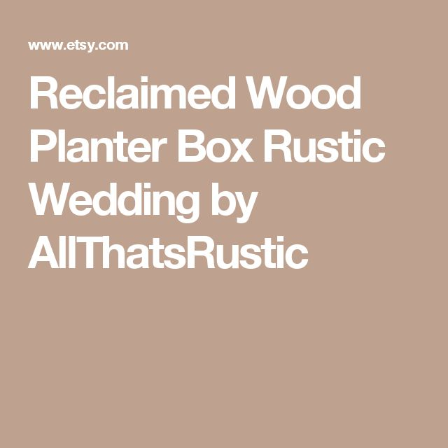 Reclaimed Wood Planter Box Rustic Wedding by AllThatsRustic