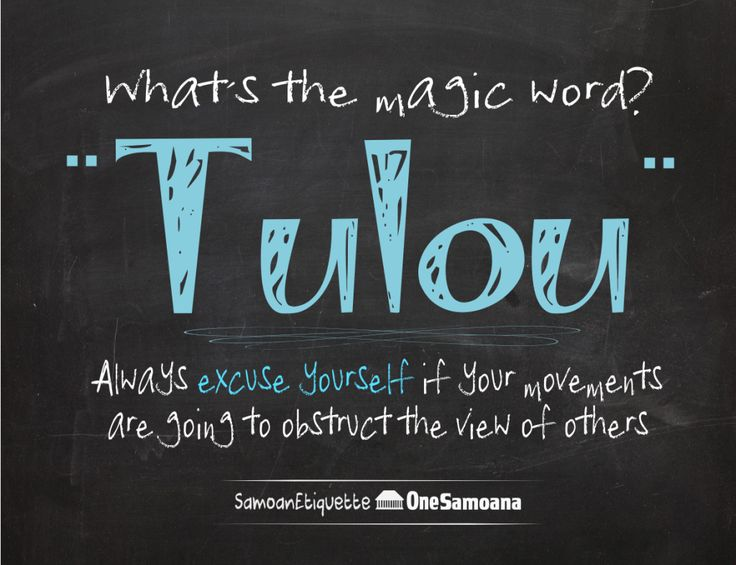 "Tulou means excuse me. Mannerism for Samoans. You always have to say ""tulou"" when passing in front of someone or we'll be scolded at by an elder."