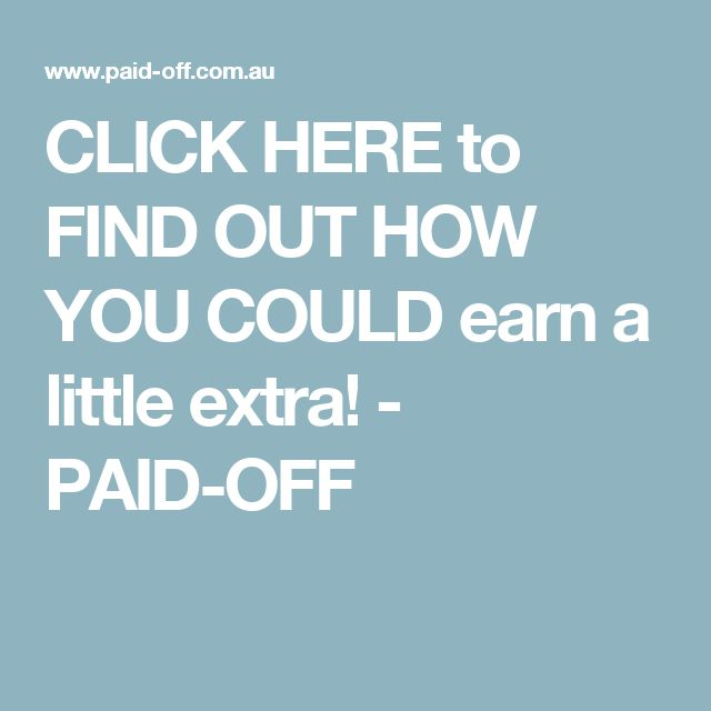 CLICK HERE to FIND OUT HOW YOU COULD earn a little extra! - PAID-OFF