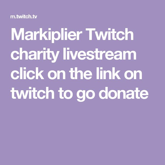 Markiplier Twitch charity livestream click on the link on twitch to go donate