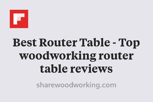 Best Router Table - Top woodworking router table reviews http://flip.it/FmXbh
