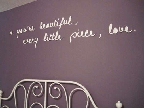 you're beautiful, every little piece love.. - Taylor Swift; Bedroom decoration