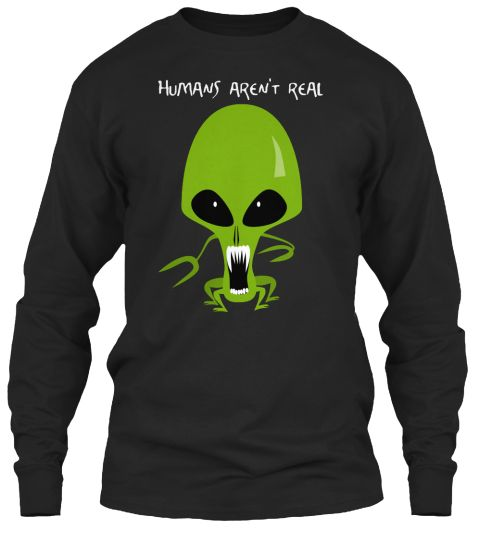 Humans Aren't Real Black T-Shirt Front #tallyweijl #competition #giveaway #christmas #intimissimi #italianlingerie #xmas #mermaidsquad #makeuplook #xmaswhen #colmar #france #noel #teletuesday #guitarcenter #gc #fender #squier #tele #telecaster #tuesday #surfgreen #rosewood #beginner #wishlist #geartalk #newgearday #present #holidays #santa