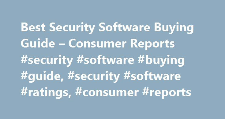 Best Security Software Buying Guide – Consumer Reports #security #software #buying #guide, #security #software #ratings, #consumer #reports http://ghana.remmont.com/best-security-software-buying-guide-consumer-reports-security-software-buying-guide-security-software-ratings-consumer-reports/  # New PCs almost invariably come with a free trial version of a subscription security suite from a company such as Symantec or McAfee. But you can probably skip paying for those programs and still be…