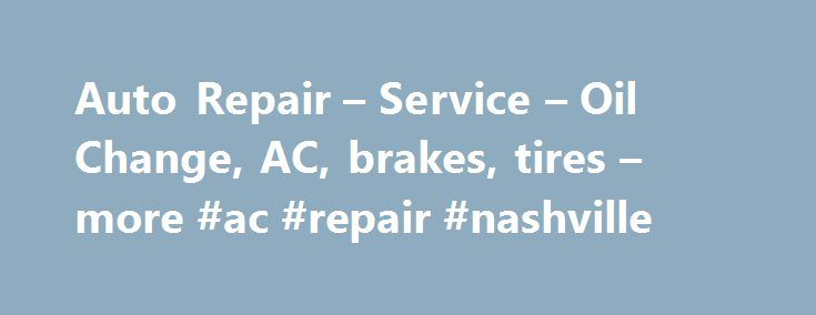 Auto Repair – Service – Oil Change, AC, brakes, tires – more #ac #repair #nashville http://arlington.remmont.com/auto-repair-service-oil-change-ac-brakes-tires-more-ac-repair-nashville/  # Jiffy Lube Vehicle Preventive Maintenance Vehicle Services Jiffy Lube Signature Service Oil Change This isn't just an oil change; it's preventive maintenance to help keep your vehicle running right. Air Conditioning Services Keeping cool is no sweat with an A/C system inspection and recharge if necessary…