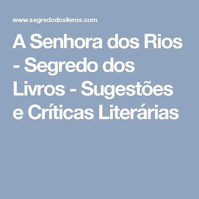 A Senhora dos Rios - Segredo dos Livros - Sugestões e Críticas Literárias