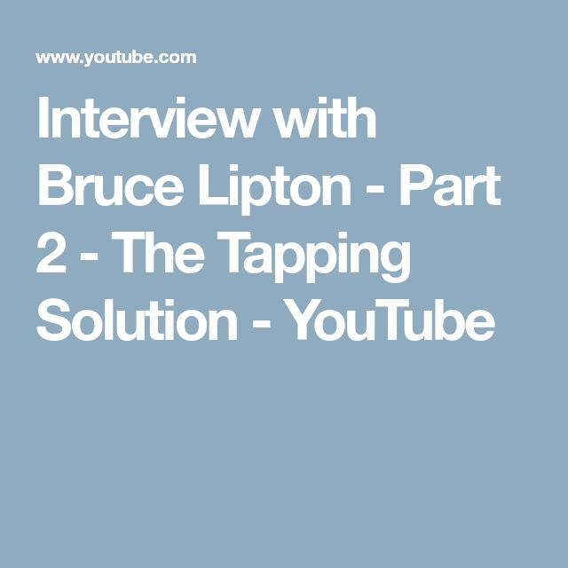 Interview with Bruce Lipton - Part 2 - The Tapping Solution - YouTube