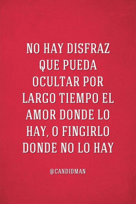 """""""No hay #Disfraz que pueda ocultar por largo tiempo el #Amor donde lo hay, o fingirlo donde no lo hay"""". @candidman #Frases"""