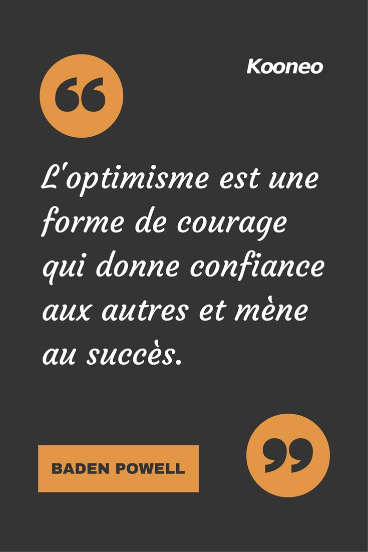 [CITATIONS] L'optimisme est une forme de courage qui donne confiance aux autres et mène au succès. BADEN POWELL #Ecommerce #Motivation #Kooneo #Badenpowell : www.kooneo.com