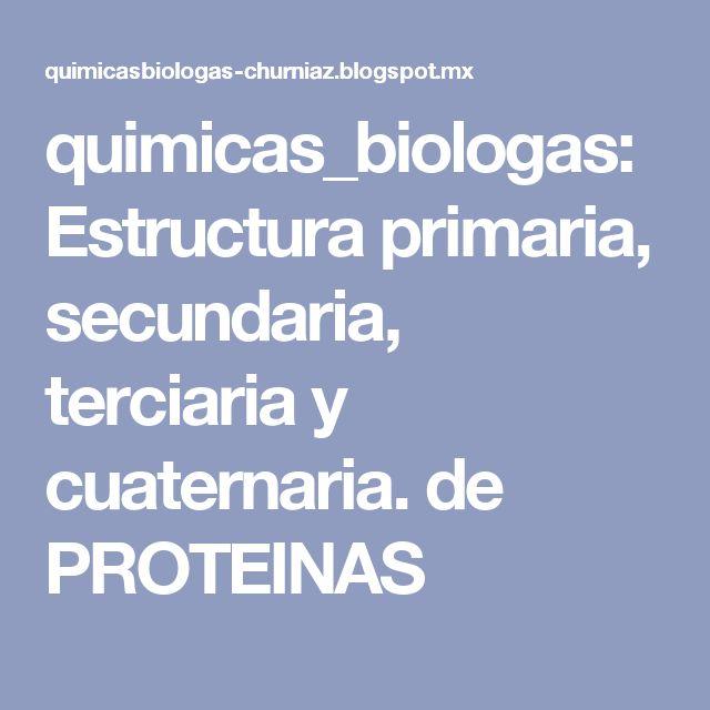 quimicas_biologas: Estructura primaria, secundaria, terciaria y cuaternaria. de PROTEINAS