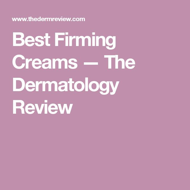 Best Firming Creams — The Dermatology Review