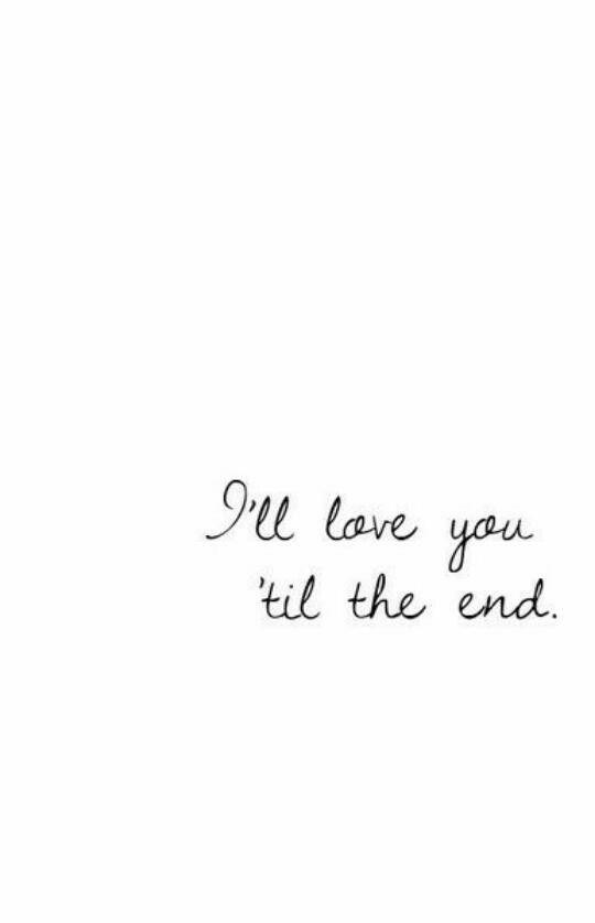 I'll love you 'til the end